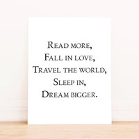 "Printable Art ""Read More, Fall in Love, Travel the World, Sleep in, Dream Bigger""  Typography Poster Home Decor Office Decor Poster"