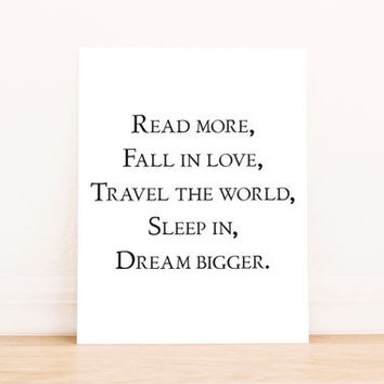 """Printable Art """"Read More, Fall in Love, Travel the World, Sleep in, Dream Bigger""""  Typography Poster Home Decor Office Decor Poster"""