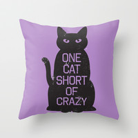 One Cat Short of Crazy Throw Pillow by LookHUMAN