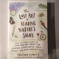 The Lost Art of Reading Nature's Signs by Tristan Goodley