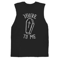 You're Dead To Me Goth Sleeveless Tee - UNISEX sizes S, M, L, XL