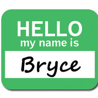 Bryce Hello My Name Is Mouse Pad
