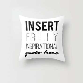Throw Pillow Decorative Pillow Cover Sarcastic Ironic Typography Quote Funny White Black Made to Order 16x16 18