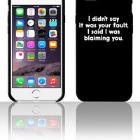 I Didn't Say It Was Your Fault. 5 5s 6 6plus phone cases