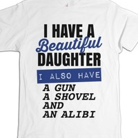 """I Have A Beautiful Daughter, I Also Have A Gun, A Shovel And An Alibi"" 