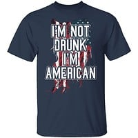 I'm Not Drunk I'm American T-Shirt