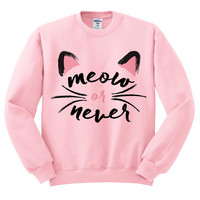 Pink Crewneck - Meow Or Never - Sweatshirt Sweater Jumper Pullover Beach Spring Summer Outfit Cat Kitten