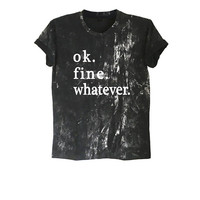OK fine whatever shirt womens shirts unisex tee acid wash t shirt men funny tshirt humor tees sassy hipster graphic tee size XS S M L