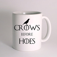 Crows Before Hoes Mug Cup Game of Thrones for Mug Design