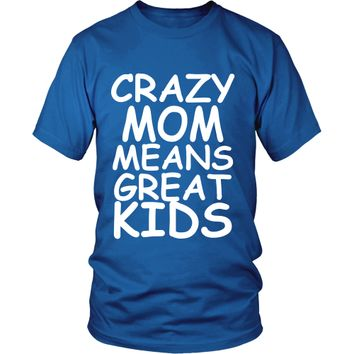 Crazy Mom Means Great Kids T-Shirt