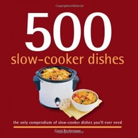 500 Slow-Cooker Dishes: The Only Compendium of Slow-Cooker Dishes You'll Ever Need (500 Cooking (Sellers)) (500 Series Cookbooks)
