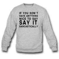 Say it Sarcastically SWEATSHIRT CREWNECKS