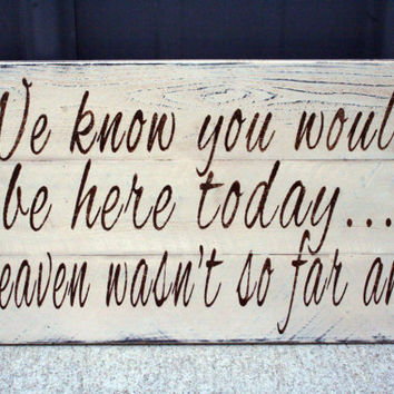 Wedding Sign Pallet Sign We Know You Would Be Here Distressed Wood Shabby Chic Rustic Country Wedding Cream Brown Wedding Decor