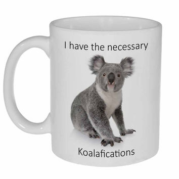 I Have the Necessary Koala-fications Coffee or Tea Mug