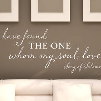 """Wall Vinyl Quote - """"I Have Found the One Whom My Soul Loves"""" Song of Solomon 3:4 (36""""x 13"""")"""