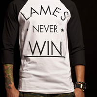 Gifted Apparel NYC — LAMES NEVER WIN 3/4 SLEEVE/ BLACK AND WHITE