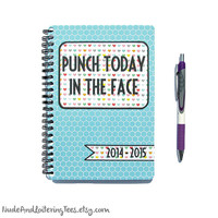 Punch Today In the Face 2015 / 2016 Daily Planner - Honeycomb Hearts 18 Month Student Agenda Weekly College Motivational
