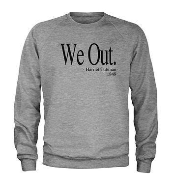 We Out (Black Print) Harriet Tubman Funny Quote  Adult Crewneck Sweatshirt
