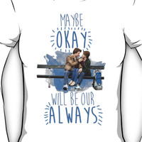 Maybe Okay Will Be Our Always Women's T-Shirt
