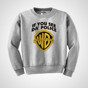 If you see da' police warn a brother - WB funny crewneck sweatshirt New S-XL
