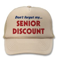 Don't forget my SENIOR DISCOUNT Hats from Zazzle.com