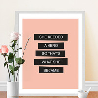 Feminism Quote - She Needed a Hero - Inspirational Typography Print - Pink and black - Motivational Art Print - Feminist Quote
