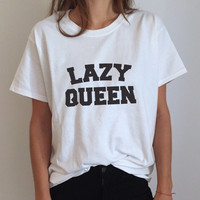 Lazy queen Tshirt Fashion funny saying dope swag fresh tops cute gifts present stylish tumblr blogger