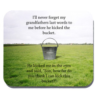 Kick the Bucket Funny Quote Mouse Pad