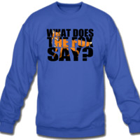 what does the fox say! Sweatshirt Crew Neck