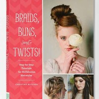 Braids, Buns, and Twists! Step-by-Step Tutorials for 80 Fabulous Hairstyles By Christina Butcher