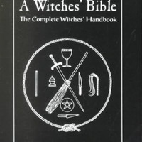 A Witches' Bible: The Complete Witches Handbook