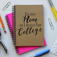 To my Mom as I leave for College... - 5 x 7 journal