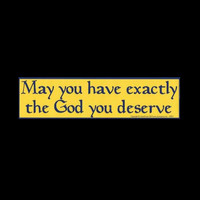 """May you have exactly the God you deserve"" Blue on Yellow Bumper Sticker 11.5"" x 3"""
