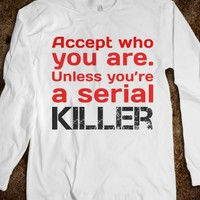 ACCEPT WHO YOU ARE. UNLESS YOU'RE A SERIAL KILLER