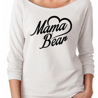 Mama Bear - White Sweater - Slouchy Sweatshirt - Gift for mom - Mother's Day Gift - Funny Gift for mommy - New Mom - New Baby -Birthday Gift