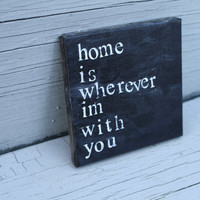 """4in x 4in """"home is wherever i'm with you"""" Canvas Print"""