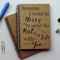 Reasons I want to Marry and spend the rest of my life with you-   5 x 7 journal