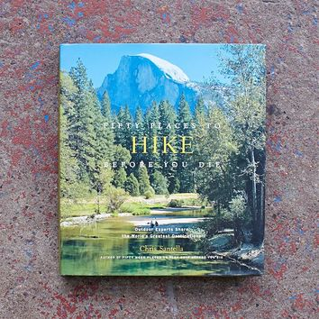 Fifty Places To Hike Before You Die By Chris Santella