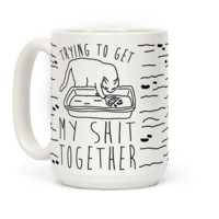 TRYING TO GET MY SHIT TOGETHER MUG
