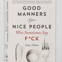 Good Manners For Nice People Who Sometimes Say F*ck By Amy Alkon- Assorted One