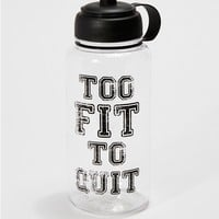 Too Fit To Quit Water Bottle