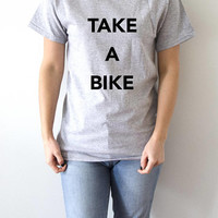 Take a bike T-Shirt fashion trendy urban styles hipster quotes