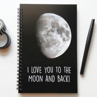 Writing journal, spiral notebook, bullet journal, sketchbook, cute notebook, blank lined or grid paper - I love you to the moon and back