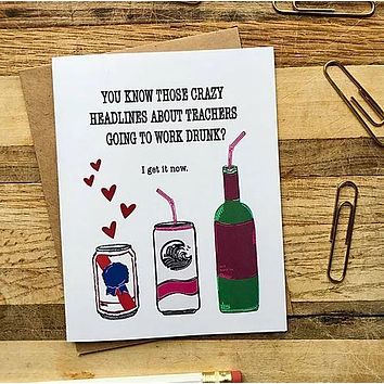 You Know Those Crazy Headlines About Teachers Going To Work Drunk?  I Get It Now - Humorous / Quarantine Greeting Card