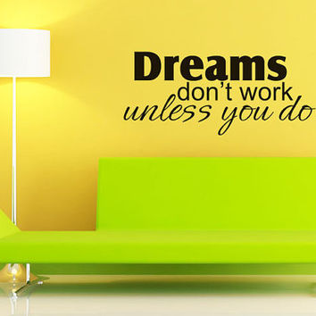 Art Wall Decal Wall Stickers Vinyl Decal Quote - Dreams dont work unless you do - Inspirational Decal