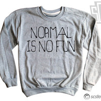 Normal is No Fun Sweatshirt x Pullover x Jumper 125