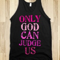 ONLY GOD CAN JUDGE US