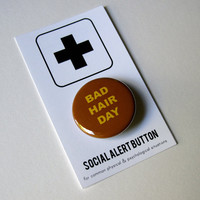 BAD HAIR DAY Button: Social Alert Button, funny lady button, everyday problems, pin badge stocking stuffer for her