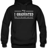 I graduated now I'm like smart and stuff Hoodie
