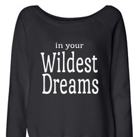 In your Wildest Dream Triblend wideneck long sleeve sweatshirt. Women's Sweatshirt. Women's clothing. Southern Sweatshirt.sweatshirt.